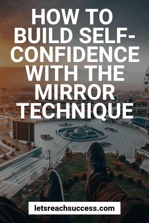 Want to build confidene quickly and live life to the fullest? Check out how using one simple exercise - the mirror technique. #confidencetips #buildconfidence #confidencehacks #mirrortechnique #selfesteemboost