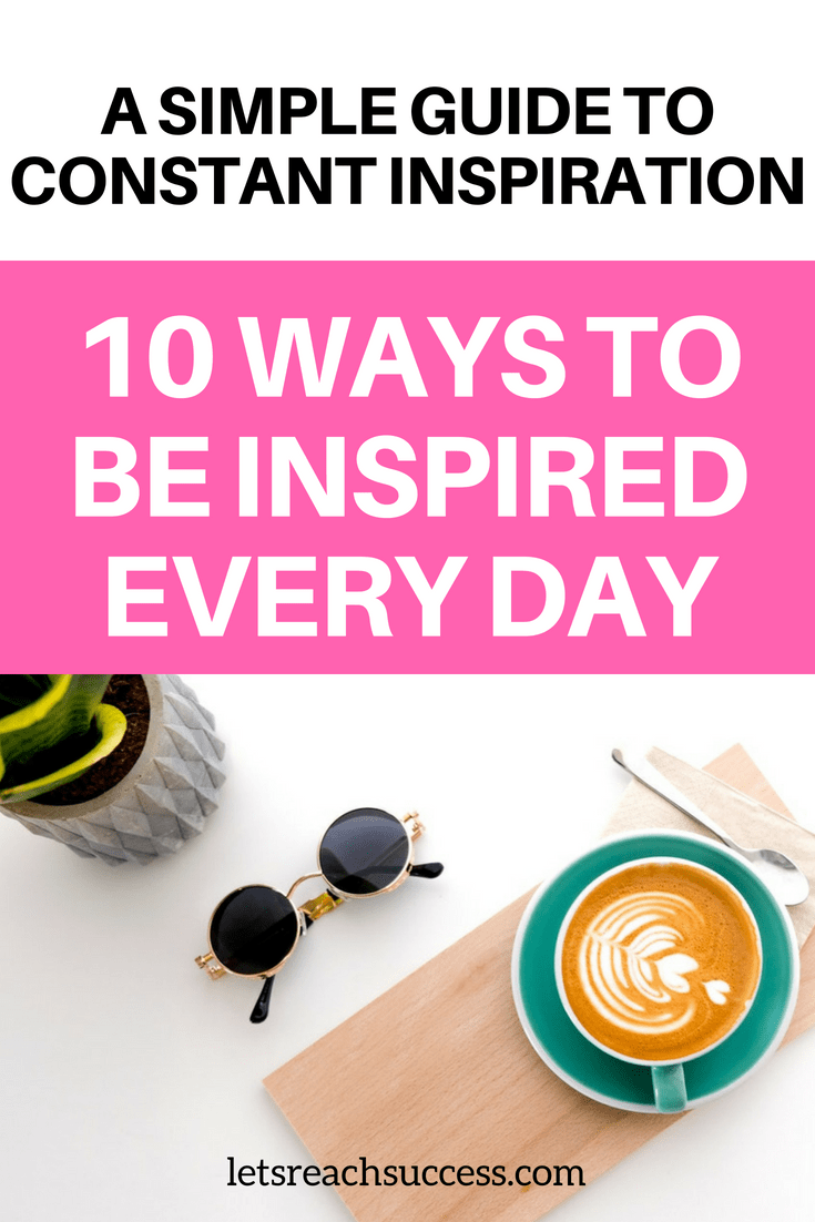 Did you know that you can be constantly inspired? Check out 10 ways to find inspiration and make it a permanent part of your life. #inspiration #happiness #beinspired