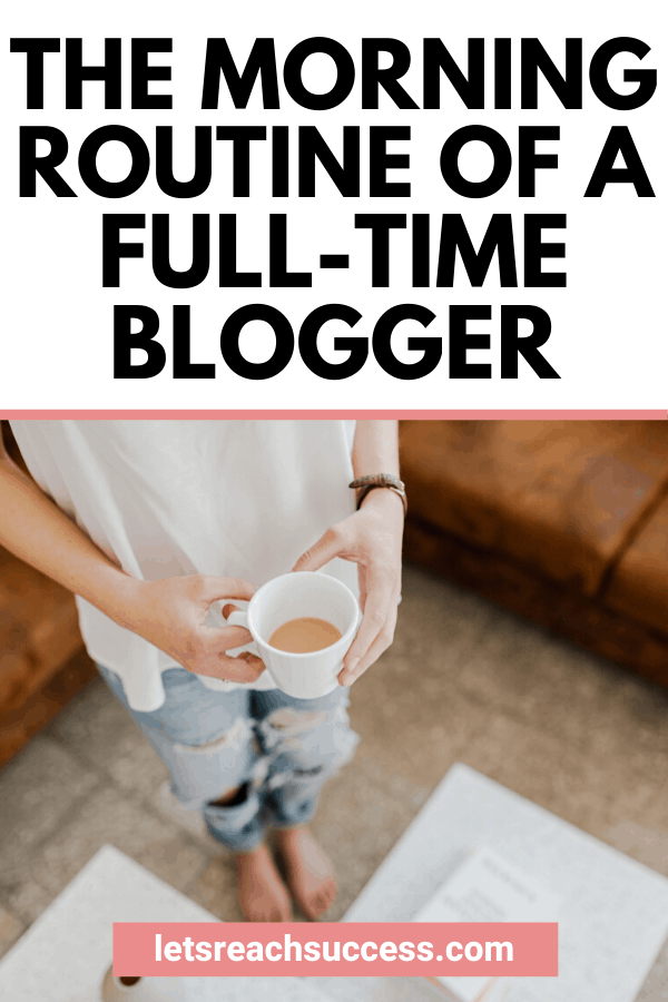 You morning ritual can transform your life. Here's how this full-time blogger starts her day to set herself up for success: #morningroutine #morningroutineexample #morninghabits #morningritualideas #morningritual #fulltimeblogger