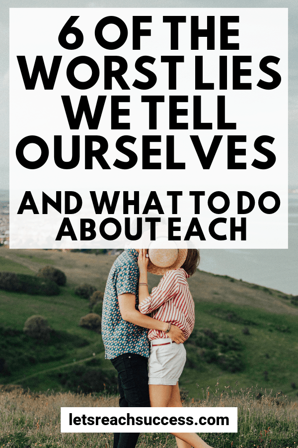The lies we tell ourselves are the worst kind. Check out 6 of them that we say so often that they define who we are, and what to do about it. #lifeadvice #changeyourlife #relationshiptips #selfcare #selflove