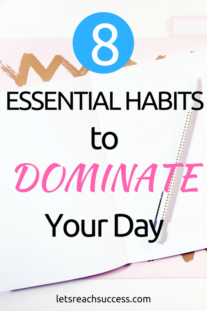 There are some essential habits that must be developed if you want to win the day and succeed in life. Check out 8 of them.