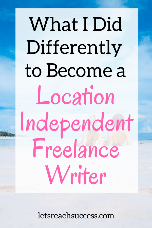 Here are the exact steps I took to become a location independent freelance writer: