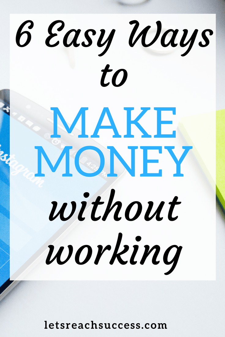 There are many ways to make money without working hard until you retire. Check out six easy ideas you can give a try right now to start earning: #makemoney #investing #howtomakequickmoney #earnmoney #extracash #sideincome