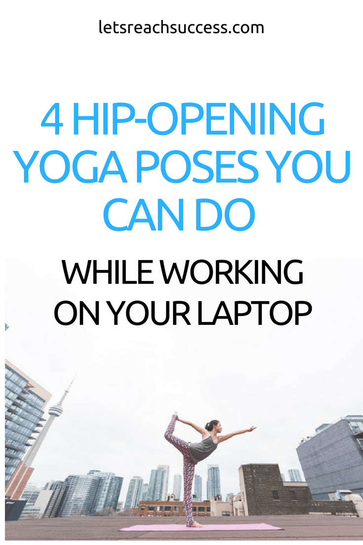Here are 4 hip-opening yoga poses you can perform while working on your laptop to gain the benefits of exercise while being productive #yoga #yogaposes #laptoplifestyle #productivity