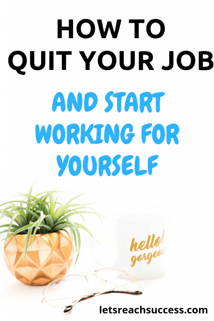 Quitting your job to work for yourself is absolutely possible. Here's how to get started and make sure you leave your job sooner: #quityourjob #yourownboss #makemoneyonline #quittingyourjob