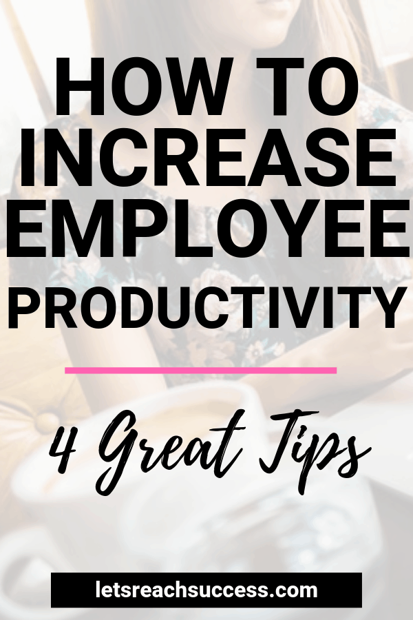 Here are four simple ways to increase each employee's mood and productivity and thus create a working environment where everyone thrives: #employeeproductivity #productivity #productivitytips #businesstips