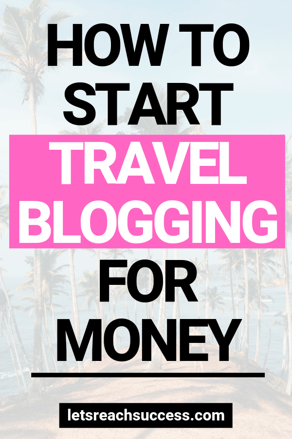 Want to see more places around the globe full-time? Here's how to turn travel blogging into a real business""