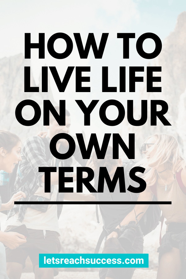 Want to stop answering other people's expectations and finally start living your way? Here's how exactly to live life on your own terms: #livelifeonyourownterms #livelifeonyourterms #lifestyledesign #howtochangeyourlife #successmotivation #financialindependence #retireearly