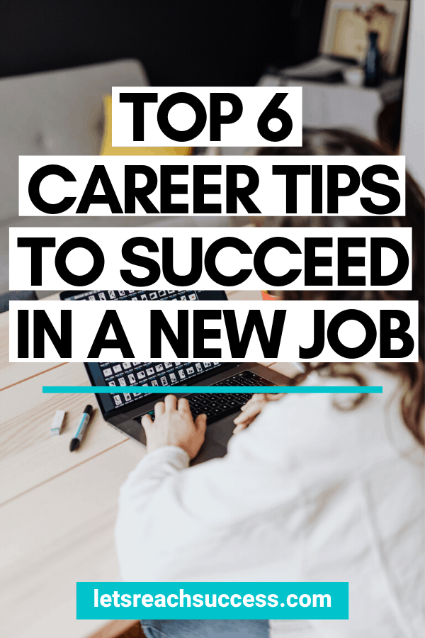 When you get a new job, there are certain things you can do to ensure you succeed and impress your superiors. Here are 6 great career tips: #careertips #career #howtofindanewjob #howtofindanewcareer #newjobtips #bestcareeradvice