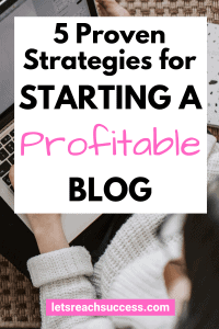 Interested in starting a profitable blog or becoming a full-time blogger? Here are 5 proven strategies that will help you: #startablogforbeginners #startablogtomakemoney #bloggingtips #blogtips #howtostartaprofitableblog #makemoneyblogging