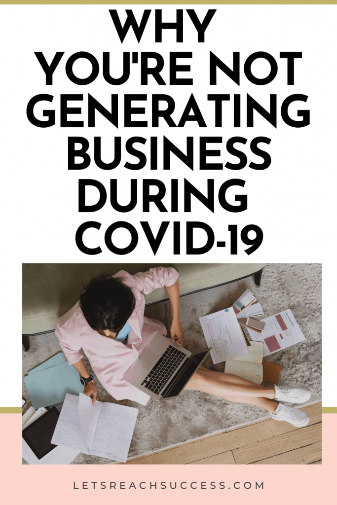 Not generating business during COVID-19? There are lots of things that are in your control that you're not taking advantage of. Here's what you need to adapt: #howtomakesales #businesstipsforwomen #businessduringcrisis #businessduringpandemic #recessionproofbusiness #growyourbusiness