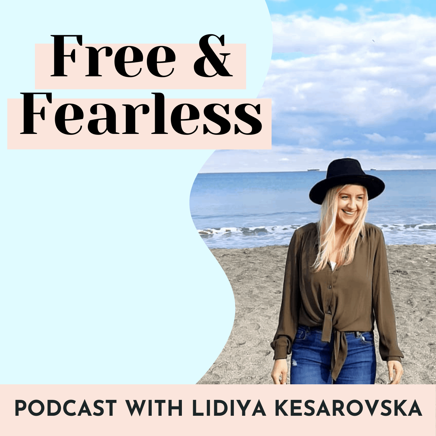 the free and fearless podcast by lidiya kesarovska